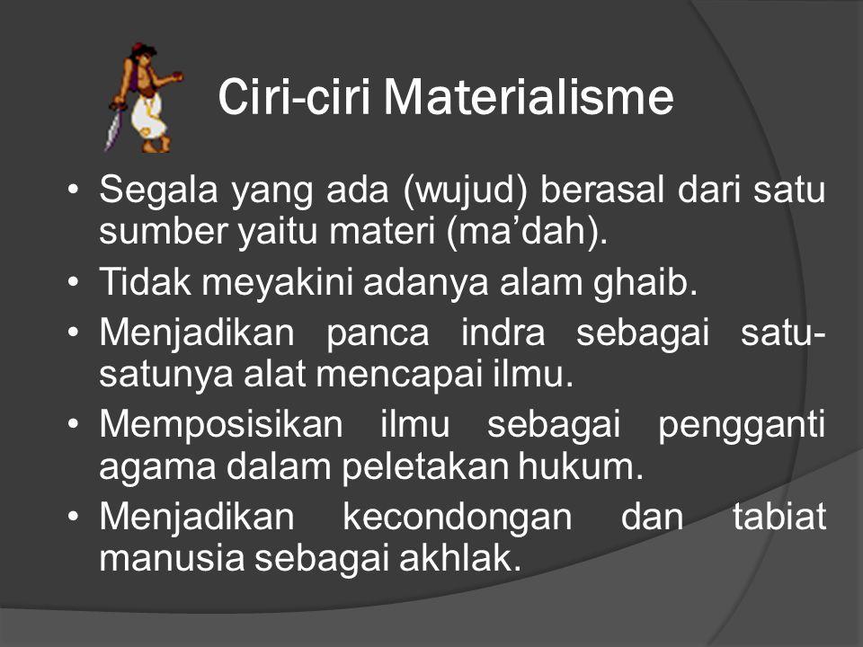 Ciri-ciri Materialisme Segala yang ada (wujud) berasal dari satu sumber yaitu materi (ma'dah).