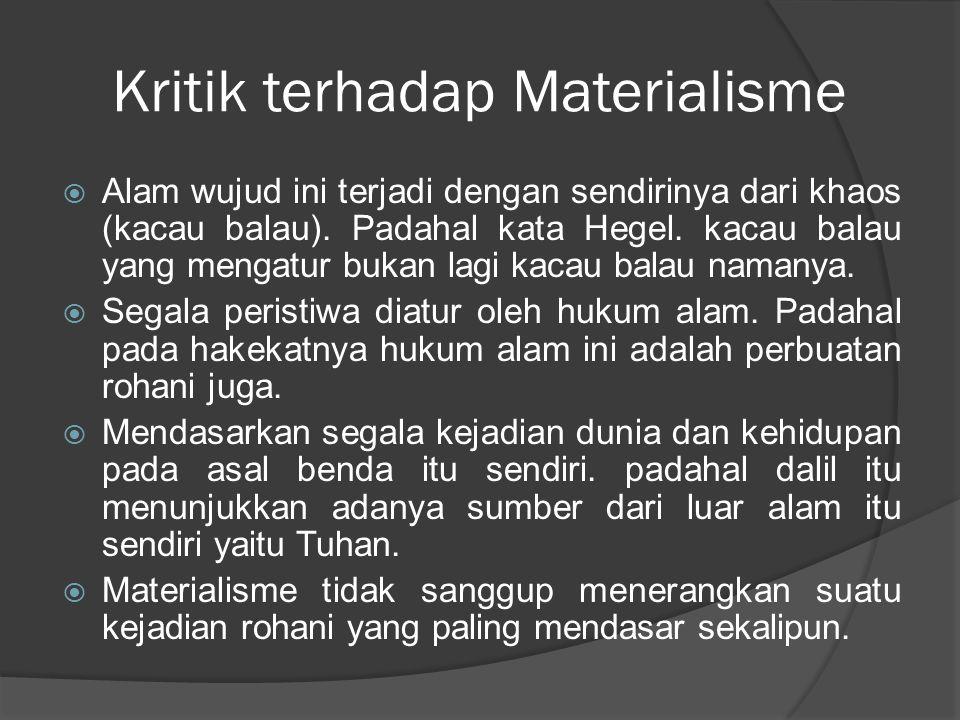 Kritik terhadap Materialisme  Alam wujud ini terjadi dengan sendirinya dari khaos (kacau balau).