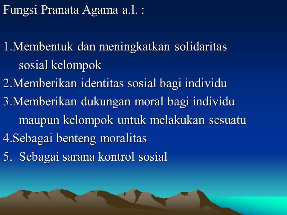 Fungsi Pranata Agama a.l. : 1.Membentuk dan meningkatkan solidaritas sosial kelompok sosial kelompok 2.Memberikan identitas sosial bagi individu 3.Mem
