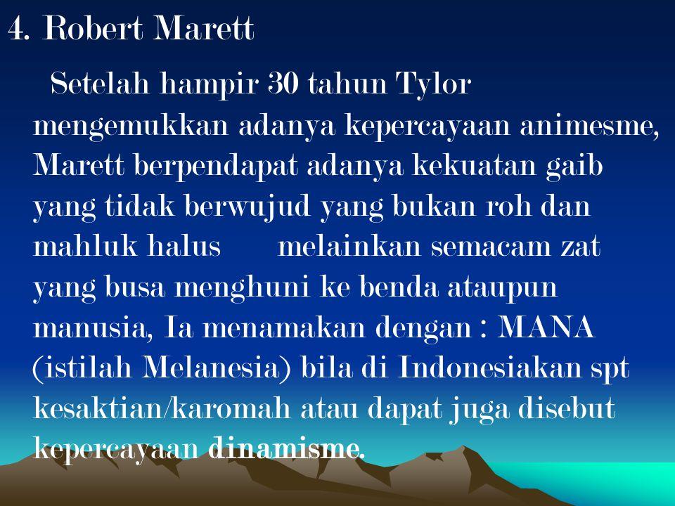 4. Robert Marett Setelah hampir 30 tahun Tylor mengemukkan adanya kepercayaan animesme, Marett berpendapat adanya kekuatan gaib yang tidak berwujud ya
