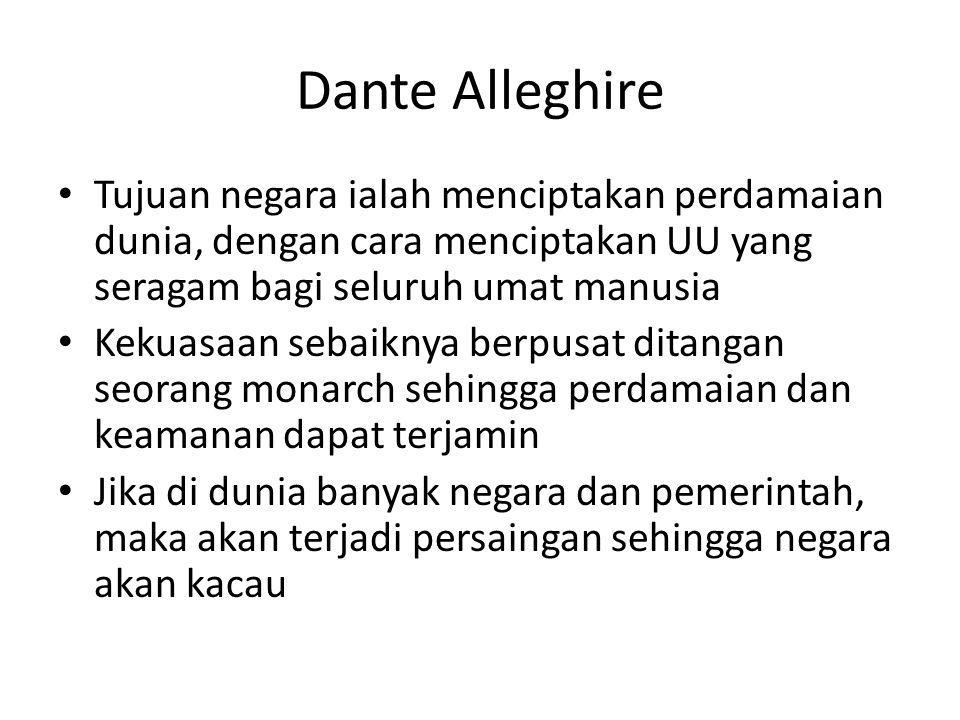 Dante Alleghire Tujuan negara ialah menciptakan perdamaian dunia, dengan cara menciptakan UU yang seragam bagi seluruh umat manusia Kekuasaan sebaikny