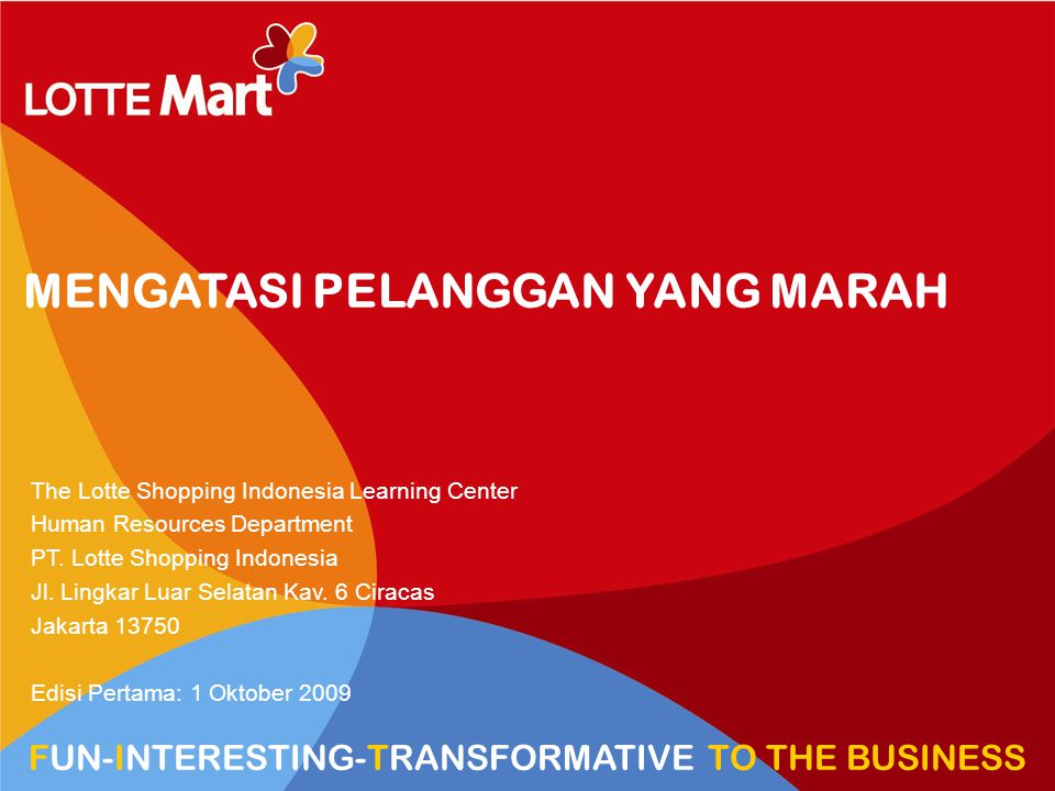 1 HR VIEW TRANSFORM TO HYPERMARKET MENGATASI PELANGGAN YANG MARAH The Lotte Shopping Indonesia Learning Center Human Resources Department PT. Lotte Sh