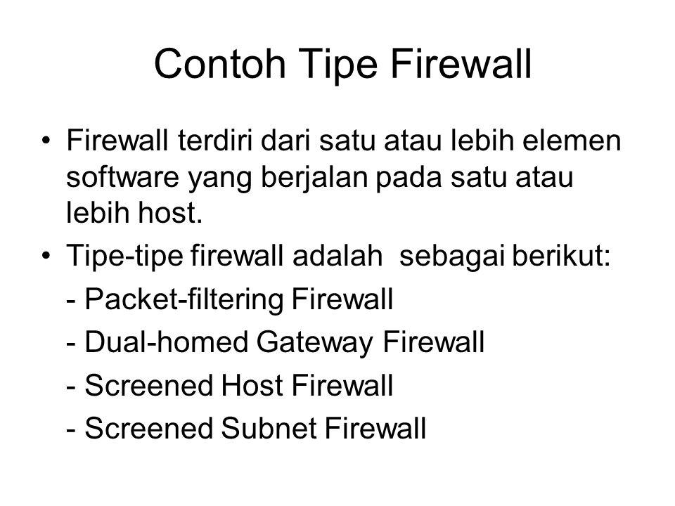 Contoh Tipe Firewall Firewall terdiri dari satu atau lebih elemen software yang berjalan pada satu atau lebih host. Tipe-tipe firewall adalah sebagai