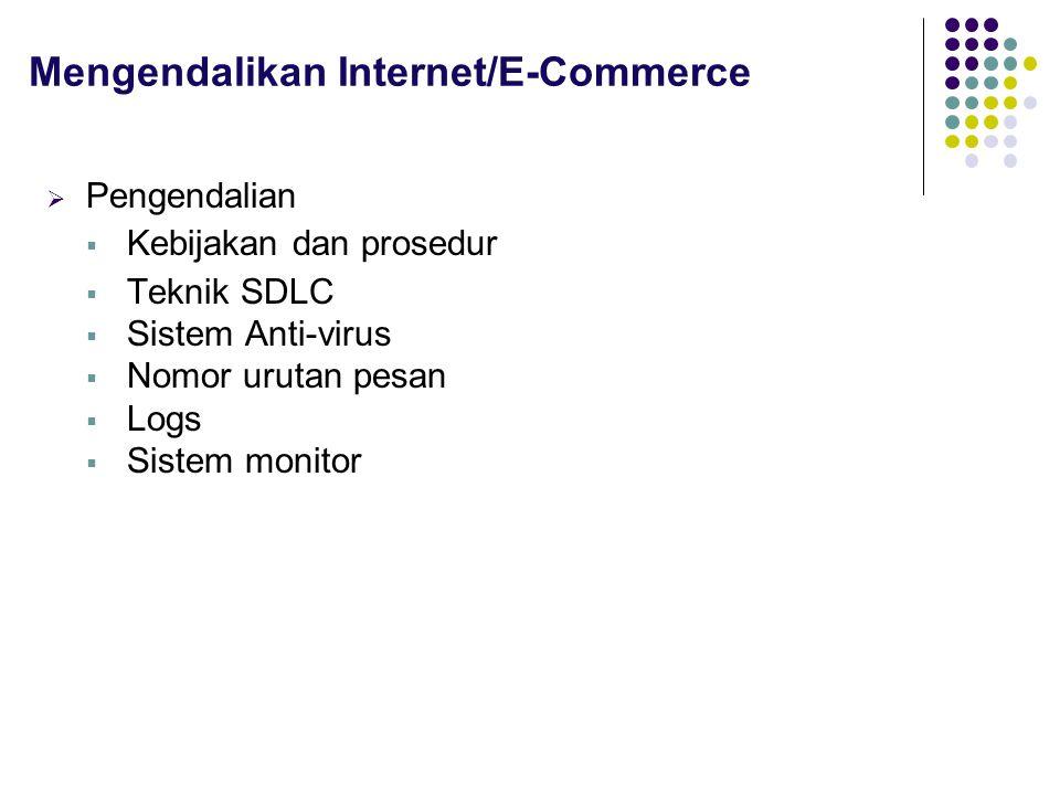  Pengendalian  Kebijakan dan prosedur  Teknik SDLC  Sistem Anti-virus  Nomor urutan pesan  Logs  Sistem monitor Mengendalikan Internet/E-Commerce