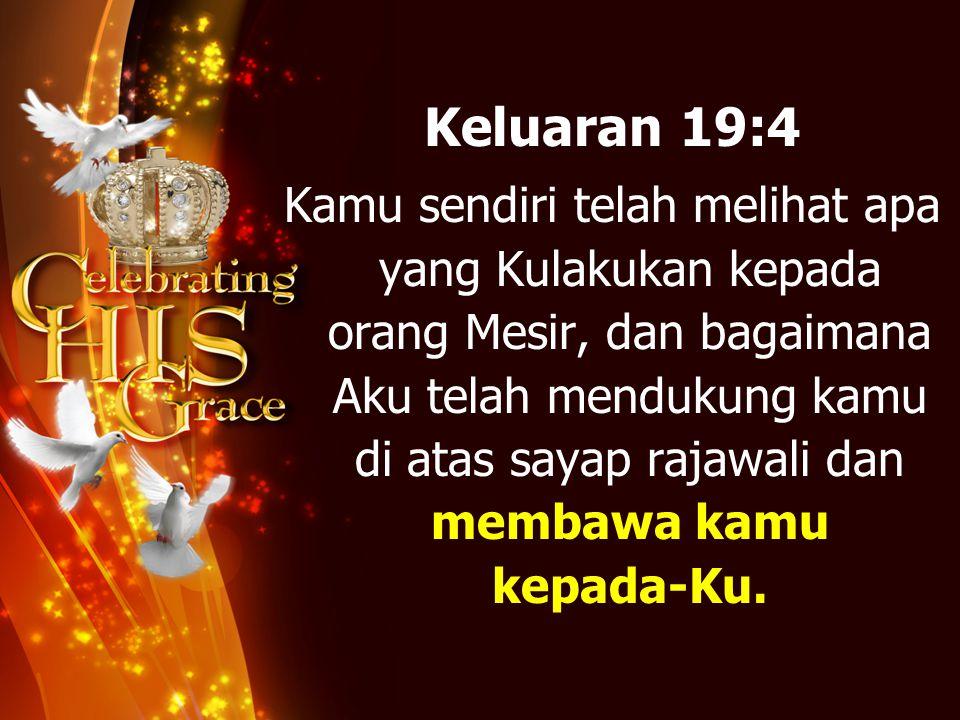 Keluaran 19:4 Kamu sendiri telah melihat apa yang Kulakukan kepada orang Mesir, dan bagaimana Aku telah mendukung kamu di atas sayap rajawali dan memb