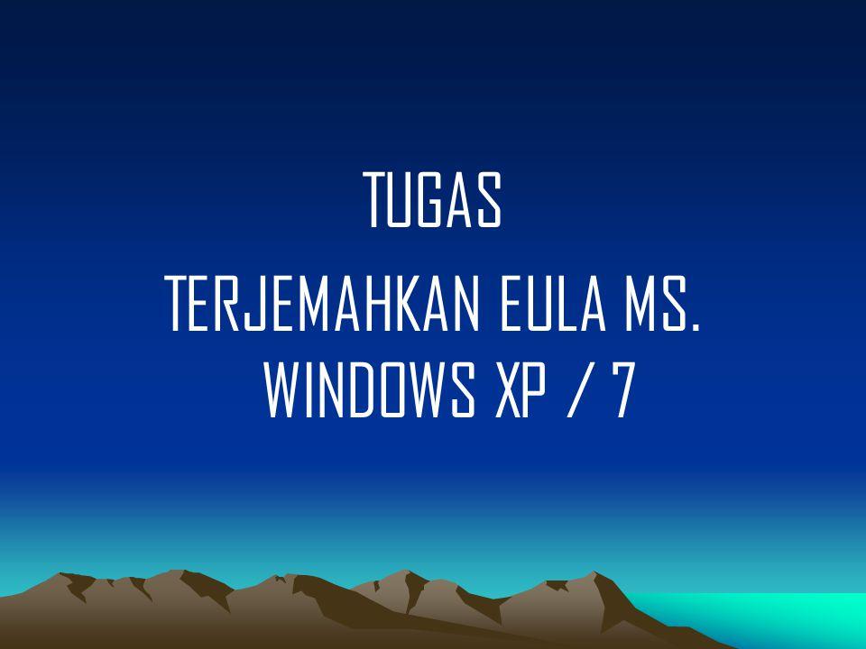 TUGAS TERJEMAHKAN EULA MS. WINDOWS XP / 7