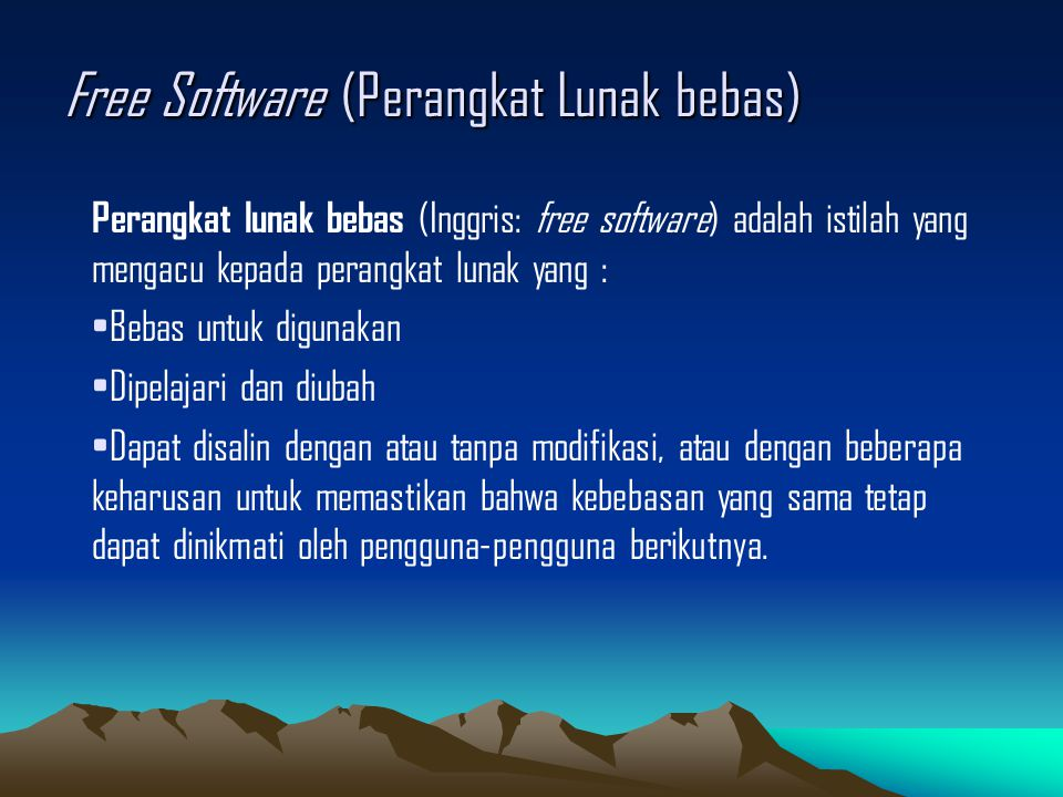 Free Software (Perangkat Lunak bebas) Perangkat lunak bebas (Inggris: free software) adalah istilah yang mengacu kepada perangkat lunak yang : Bebas untuk digunakan Dipelajari dan diubah Dapat disalin dengan atau tanpa modifikasi, atau dengan beberapa keharusan untuk memastikan bahwa kebebasan yang sama tetap dapat dinikmati oleh pengguna-pengguna berikutnya.