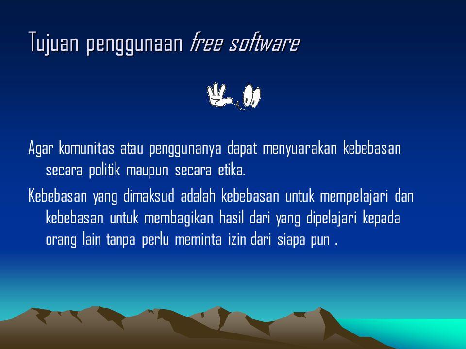 Tujuan penggunaan free software Agar komunitas atau penggunanya dapat menyuarakan kebebasan secara politik maupun secara etika.