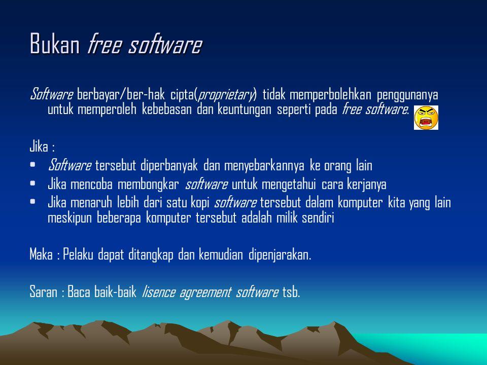 Bukan free software Software berbayar/ber-hak cipta(proprietary) tidak memperbolehkan penggunanya untuk memperoleh kebebasan dan keuntungan seperti pa