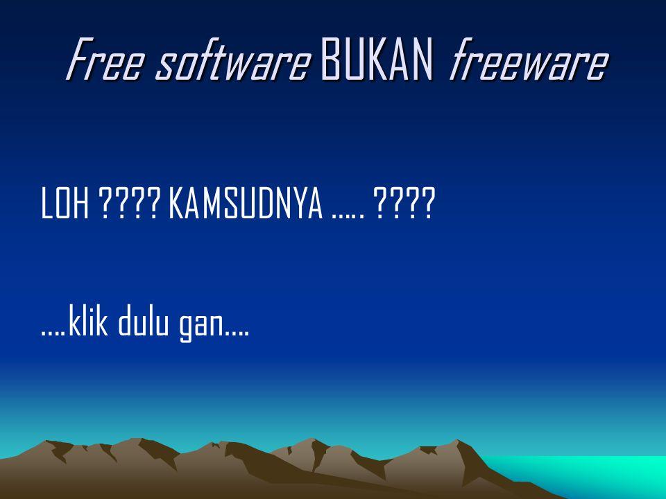Free software BUKAN freeware LOH ???? KAMSUDNYA ….. ???? ….klik dulu gan….