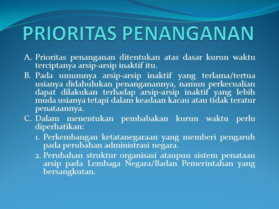 A.Prioritas penanganan ditentukan atas dasar kurun waktu terciptanya arsip-arsip inaktif itu.