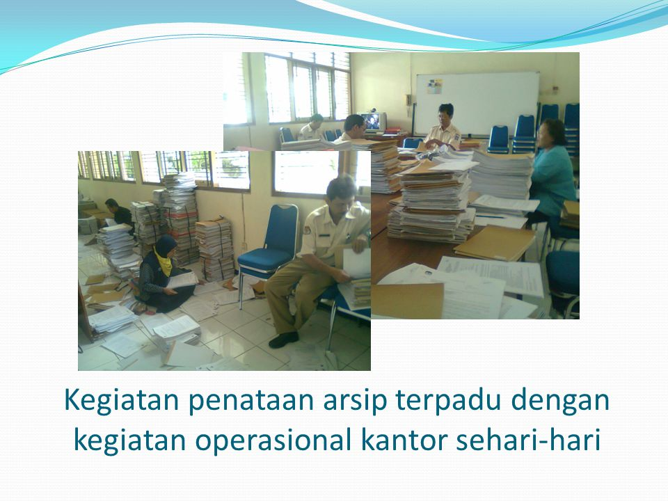 Kegiatan penataan arsip terpadu dengan kegiatan operasional kantor sehari-hari