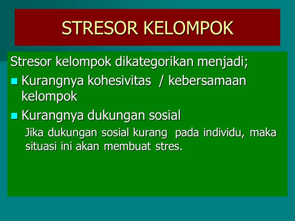 Stresor kelompok dikategorikan menjadi; Kurangnya kohesivitas / kebersamaan kelompok Kurangnya kohesivitas / kebersamaan kelompok Kurangnya dukungan s