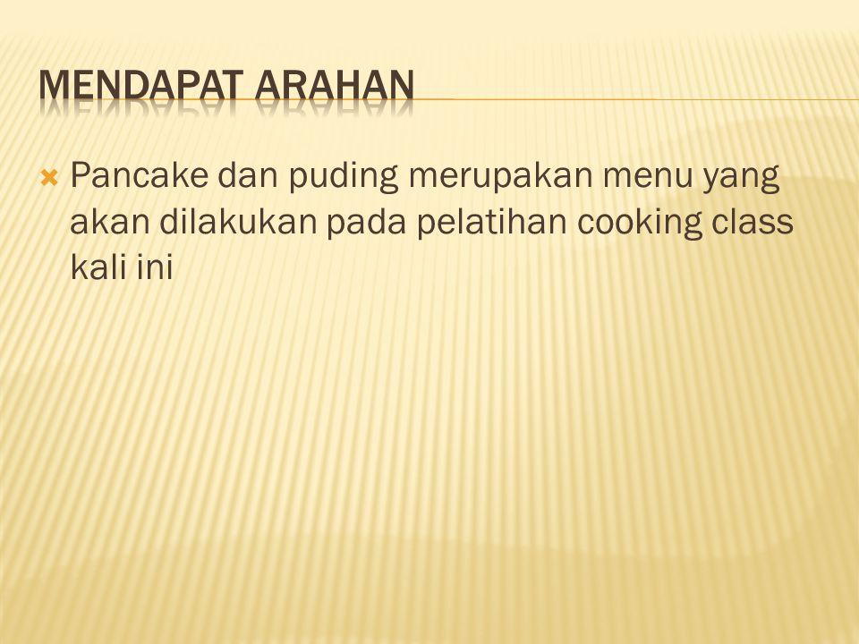  Pancake dan puding merupakan menu yang akan dilakukan pada pelatihan cooking class kali ini