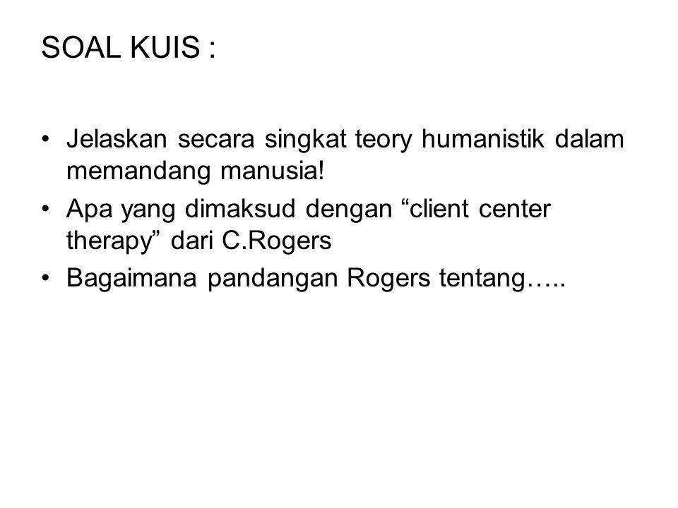 """SOAL KUIS : Jelaskan secara singkat teory humanistik dalam memandang manusia! Apa yang dimaksud dengan """"client center therapy"""" dari C.Rogers Bagaimana"""