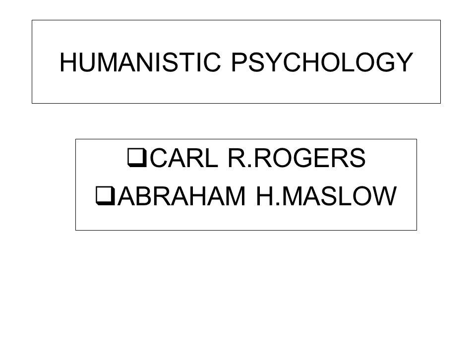 HUMANISTIC PSYCHOLOGY  CARL R.ROGERS  ABRAHAM H.MASLOW