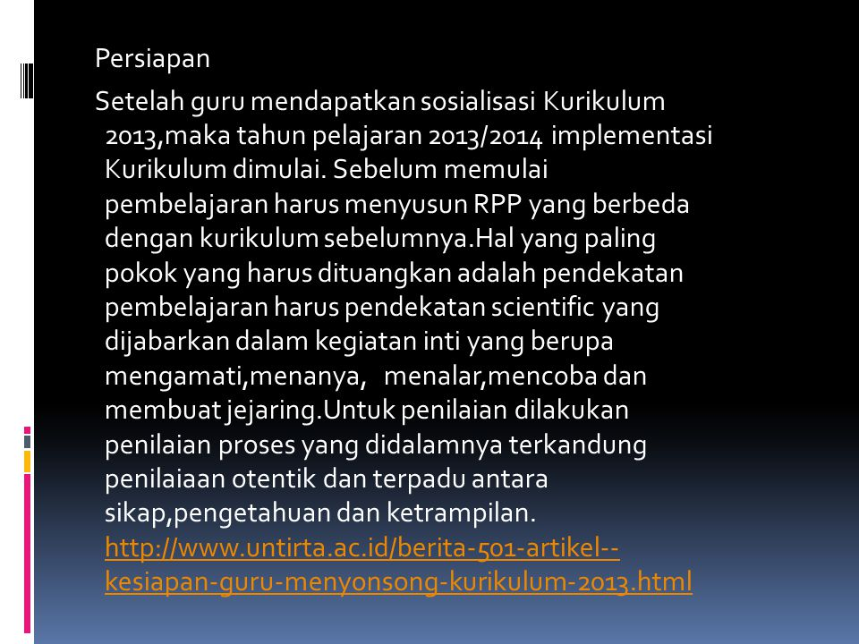 Persiapan Setelah guru mendapatkan sosialisasi Kurikulum 2013,maka tahun pelajaran 2013/2014 implementasi Kurikulum dimulai.