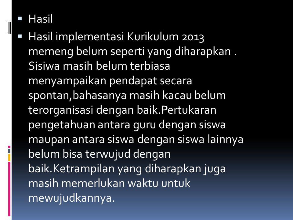  Hasil  Hasil implementasi Kurikulum 2013 memeng belum seperti yang diharapkan.