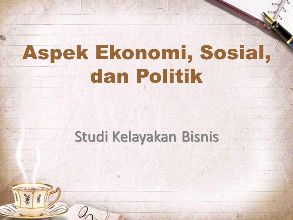 Aspek Ekonomi, Sosial, dan Politik Studi Kelayakan Bisnis