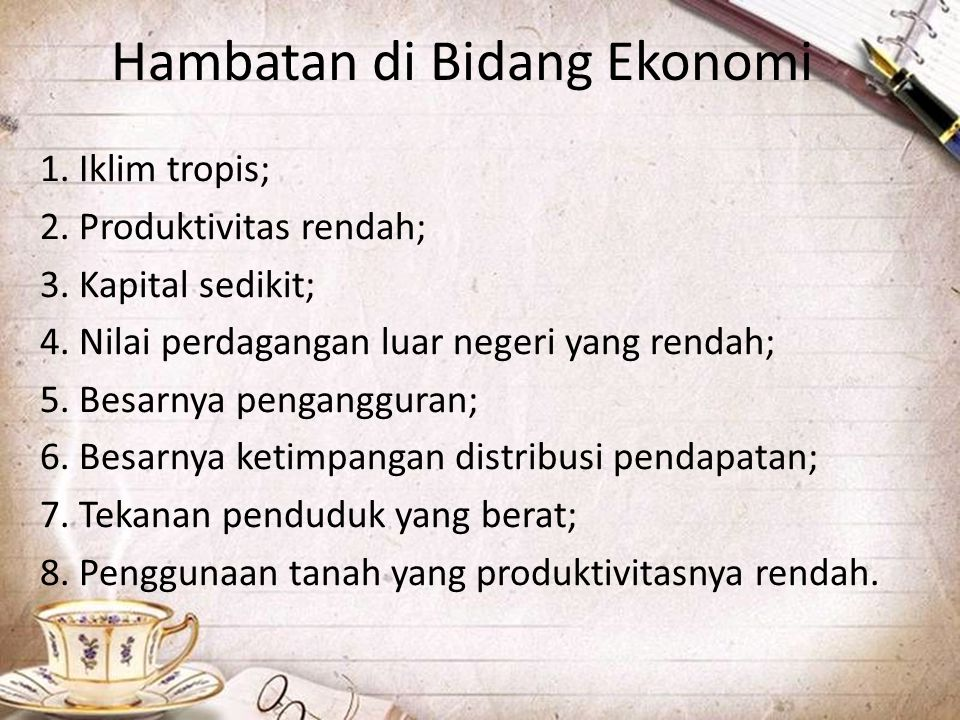 Hambatan di Bidang Ekonomi 1. Iklim tropis; 2. Produktivitas rendah; 3. Kapital sedikit; 4. Nilai perdagangan luar negeri yang rendah; 5. Besarnya pen