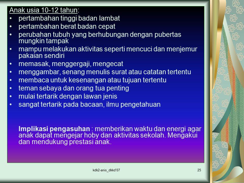 kdk2-anis_dkkd'0725 Anak usia 10-12 tahun: pertambahan tinggi badan lambat pertambahan berat badan cepat perubahan tubuh yang berhubungan dengan puber