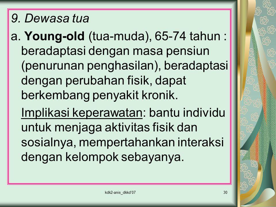 kdk2-anis_dkkd'0730 9. Dewasa tua a. Young-old (tua-muda), 65-74 tahun : beradaptasi dengan masa pensiun (penurunan penghasilan), beradaptasi dengan p