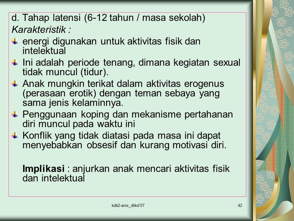 kdk2-anis_dkkd'0742 d. Tahap latensi (6-12 tahun / masa sekolah) Karakteristik : energi digunakan untuk aktivitas fisik dan intelektual Ini adalah per