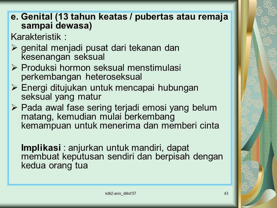 kdk2-anis_dkkd'0743 e. Genital (13 tahun keatas / pubertas atau remaja sampai dewasa) Karakteristik :  genital menjadi pusat dari tekanan dan kesenan