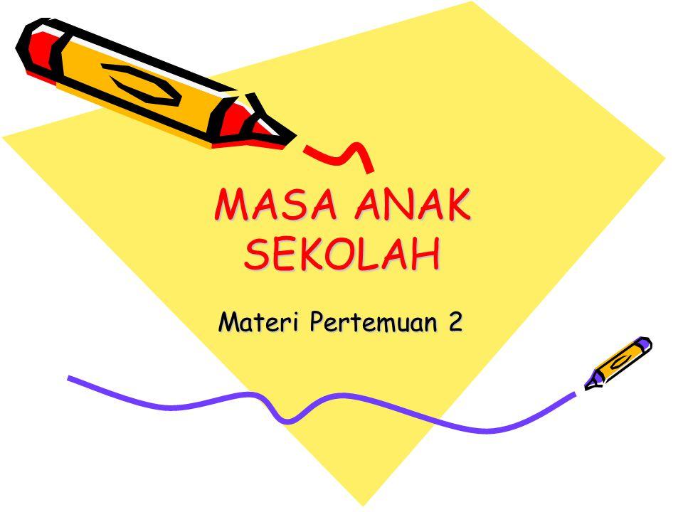 MASA ANAK SEKOLAH Materi Pertemuan 2