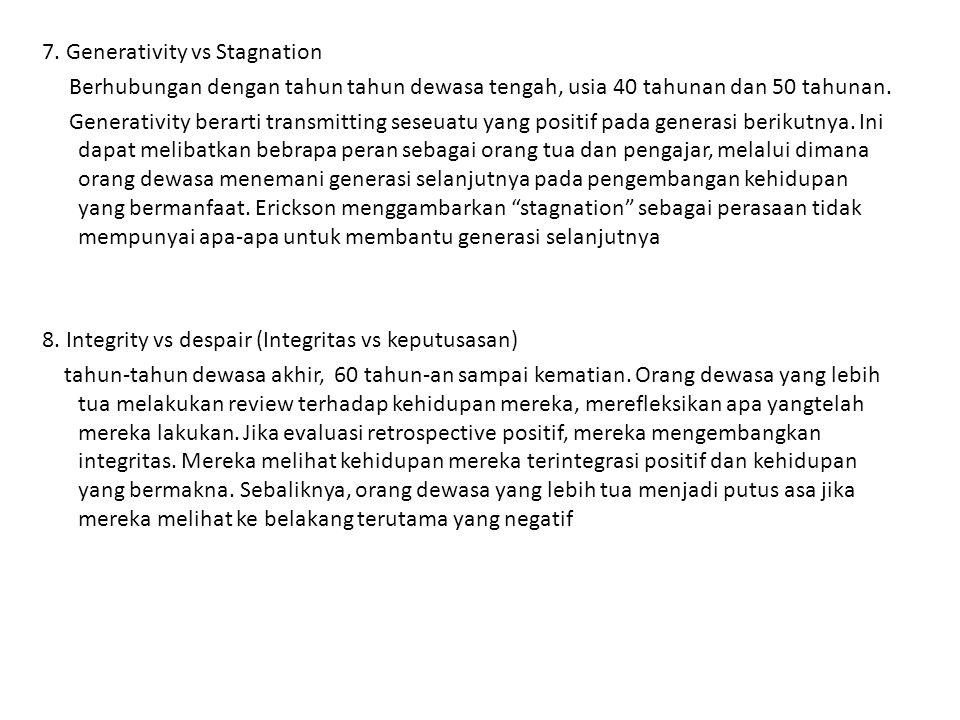 7. Generativity vs Stagnation Berhubungan dengan tahun tahun dewasa tengah, usia 40 tahunan dan 50 tahunan. Generativity berarti transmitting seseuatu