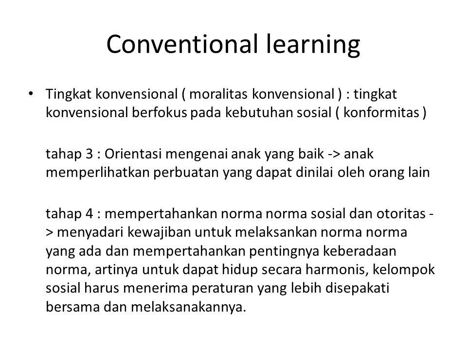 Conventional learning Tingkat konvensional ( moralitas konvensional ) : tingkat konvensional berfokus pada kebutuhan sosial ( konformitas ) tahap 3 :