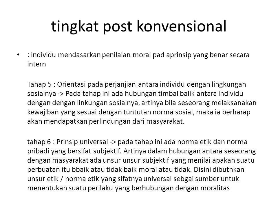 tingkat post konvensional : individu mendasarkan penilaian moral pad aprinsip yang benar secara intern Tahap 5 : Orientasi pada perjanjian antara indi
