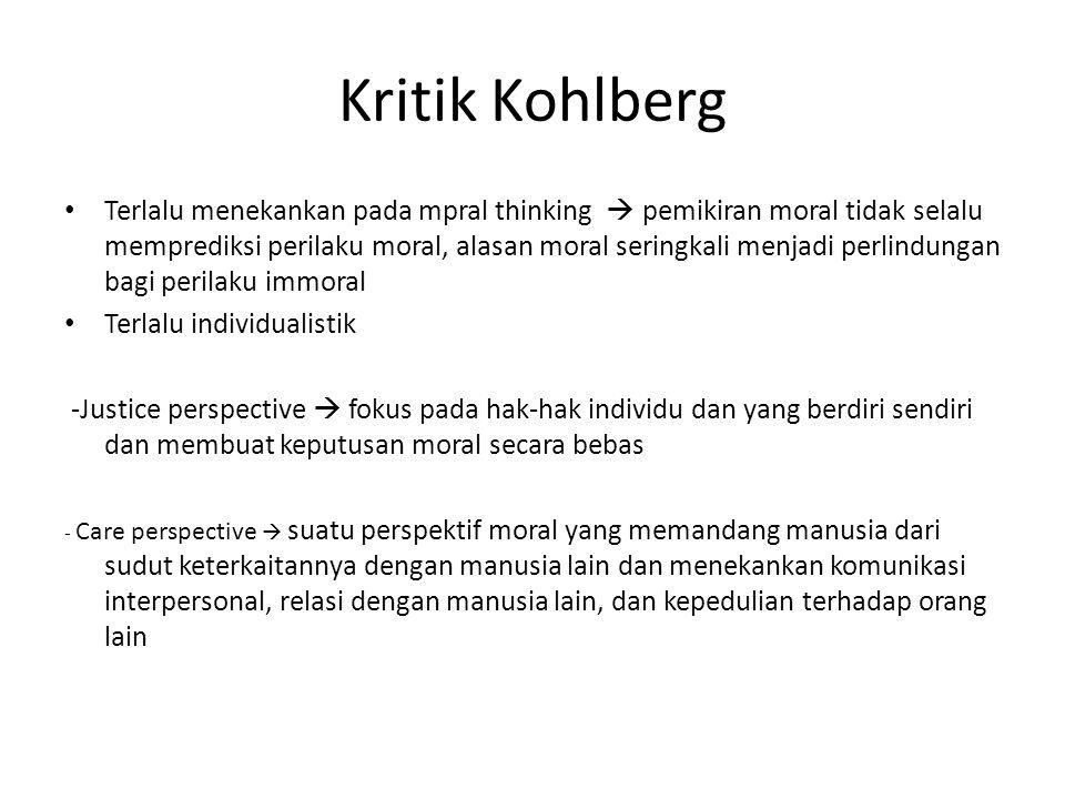 Kritik Kohlberg Terlalu menekankan pada mpral thinking  pemikiran moral tidak selalu memprediksi perilaku moral, alasan moral seringkali menjadi perl