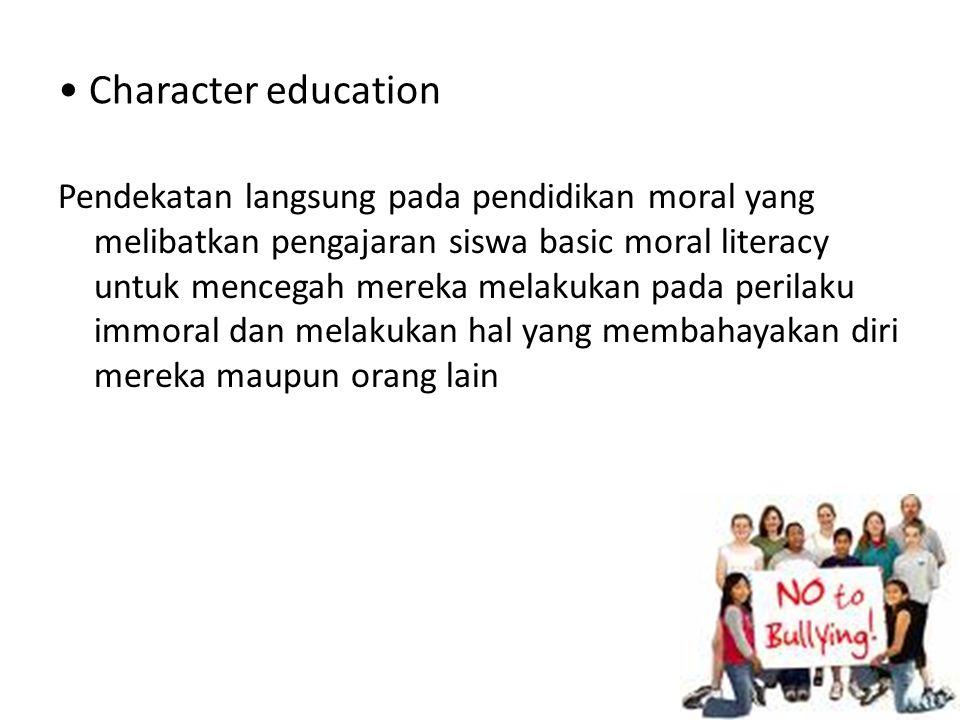 Character education Pendekatan langsung pada pendidikan moral yang melibatkan pengajaran siswa basic moral literacy untuk mencegah mereka melakukan pa