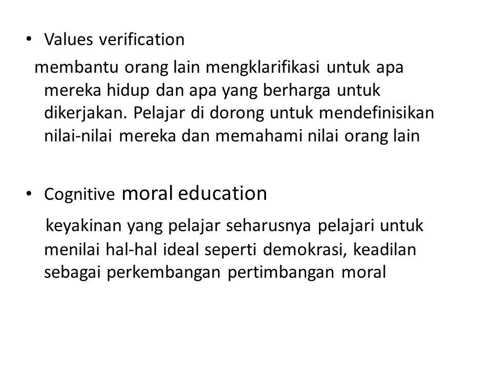 Values verification membantu orang lain mengklarifikasi untuk apa mereka hidup dan apa yang berharga untuk dikerjakan. Pelajar di dorong untuk mendefi