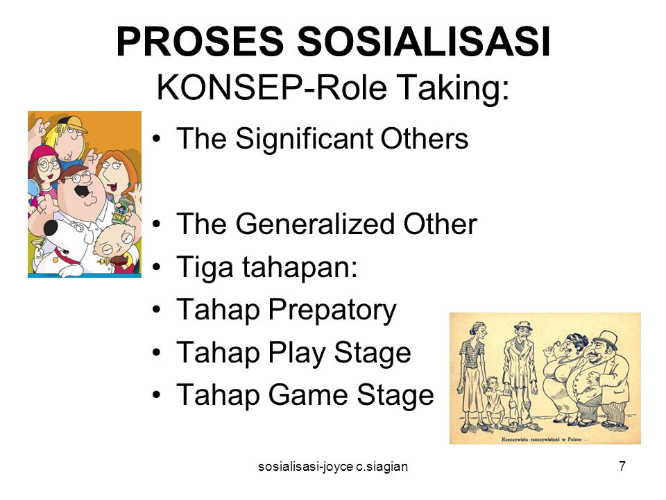 sosialisasi-joyce c.siagian7 PROSES SOSIALISASI KONSEP-Role Taking: The Significant Others The Generalized Other Tiga tahapan: Tahap Prepatory Tahap P