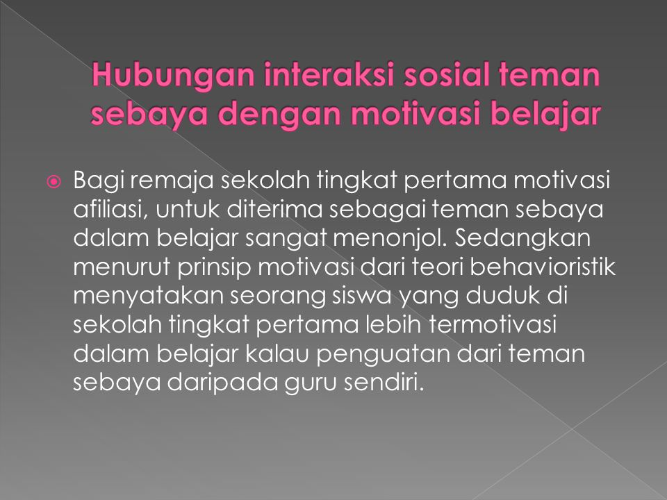  Dengan adanya motivasi, akan memberi arah pada tingkah laku remaja.