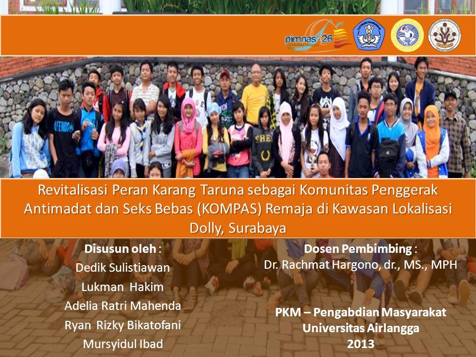 Revitalisasi Peran Karang Taruna sebagai Komunitas Penggerak Antimadat dan Seks Bebas (KOMPAS) Remaja di Kawasan Lokalisasi Dolly, Surabaya Dosen Pembimbing : Dr.