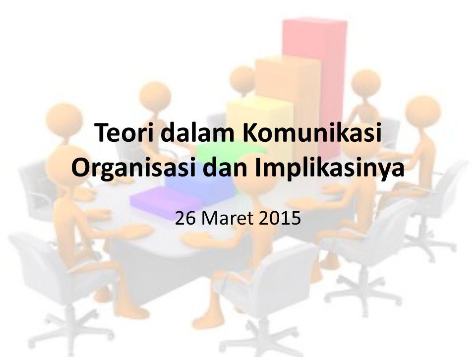 Teori dalam Komunikasi Organisasi dan Implikasinya 26 Maret 2015