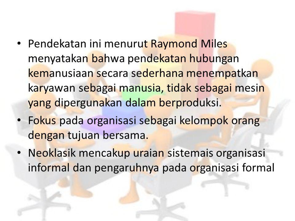 Pendekatan ini menurut Raymond Miles menyatakan bahwa pendekatan hubungan kemanusiaan secara sederhana menempatkan karyawan sebagai manusia, tidak seb