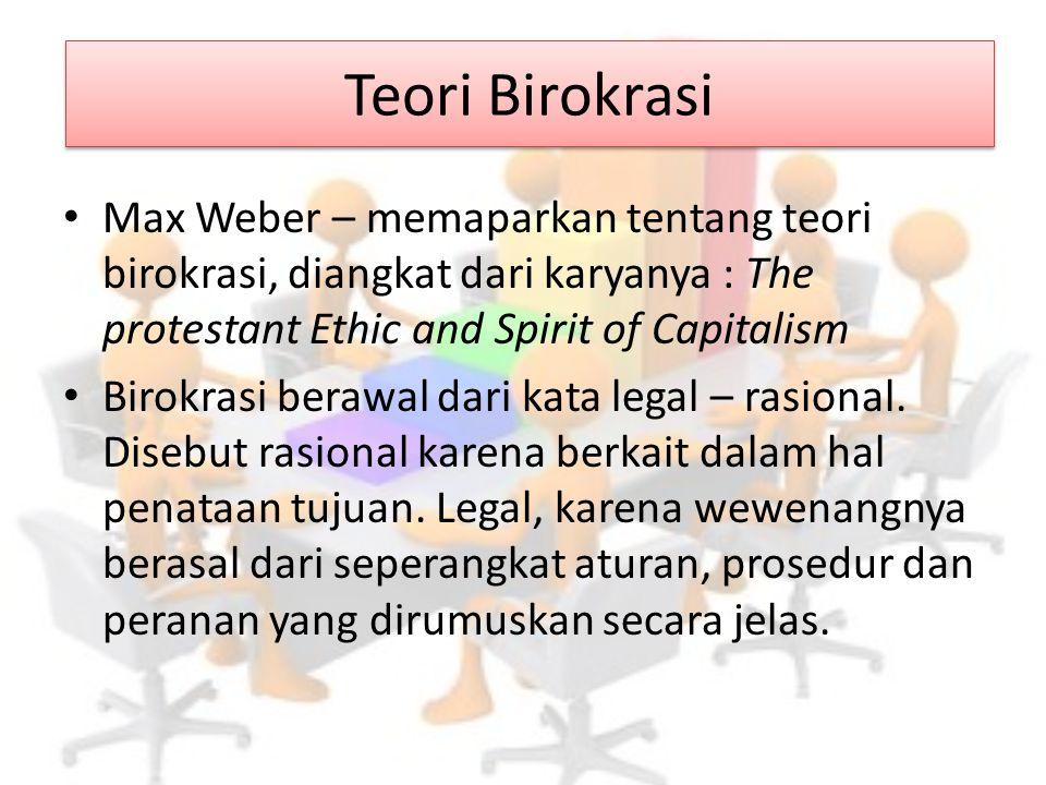 Teori Birokrasi Max Weber – memaparkan tentang teori birokrasi, diangkat dari karyanya : The protestant Ethic and Spirit of Capitalism Birokrasi beraw