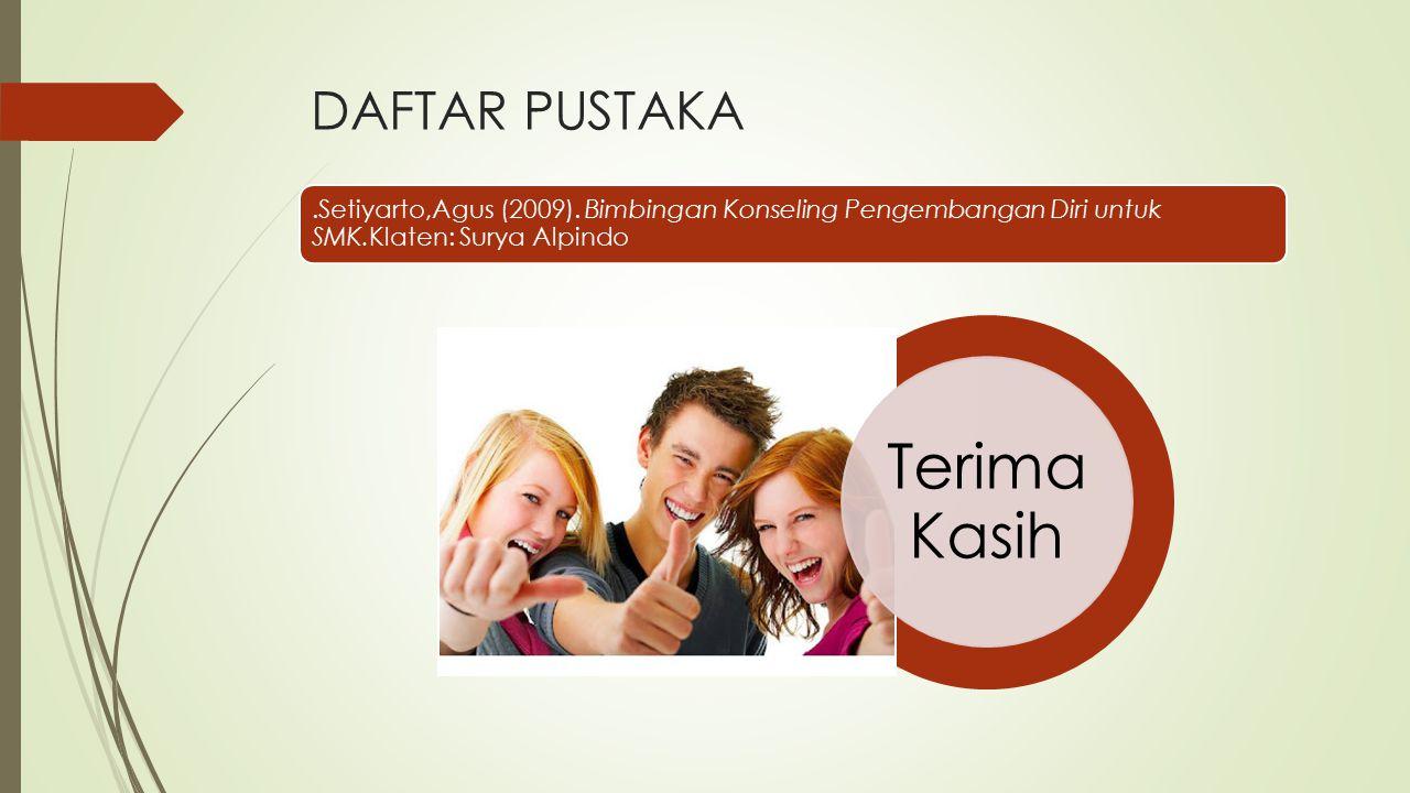 DAFTAR PUSTAKA.Setiyarto,Agus (2009). Bimbingan Konseling Pengembangan Diri untuk SMK.Klaten: Surya Alpindo Terima Kasih