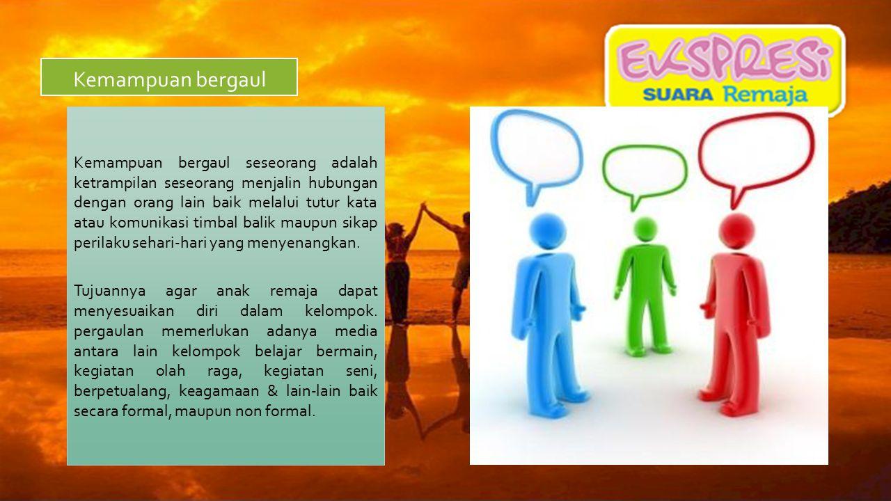 Kemampuan bergaul Kemampuan bergaul seseorang adalah ketrampilan seseorang menjalin hubungan dengan orang lain baik melalui tutur kata atau komunikasi