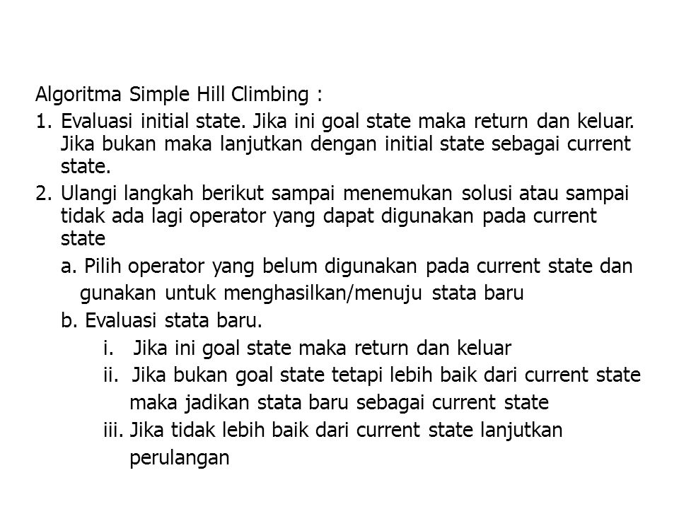 Algoritma Simple Hill Climbing : 1.Evaluasi initial state.