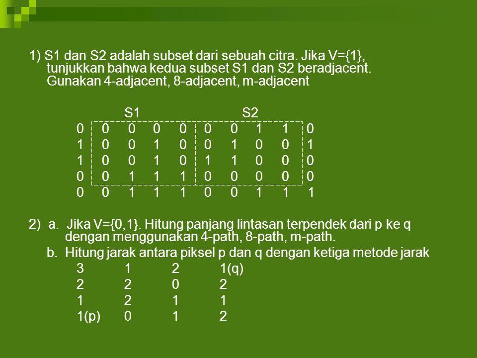 1) S1 dan S2 adalah subset dari sebuah citra.