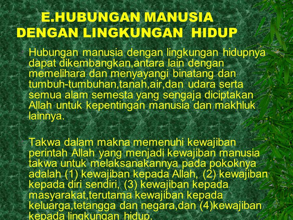 E.HUBUNGAN MANUSIA DENGAN LINGKUNGAN HIDUP  Hubungan manusia dengan lingkungan hidupnya dapat dikembangkan,antara lain dengan memelihara dan menyayan