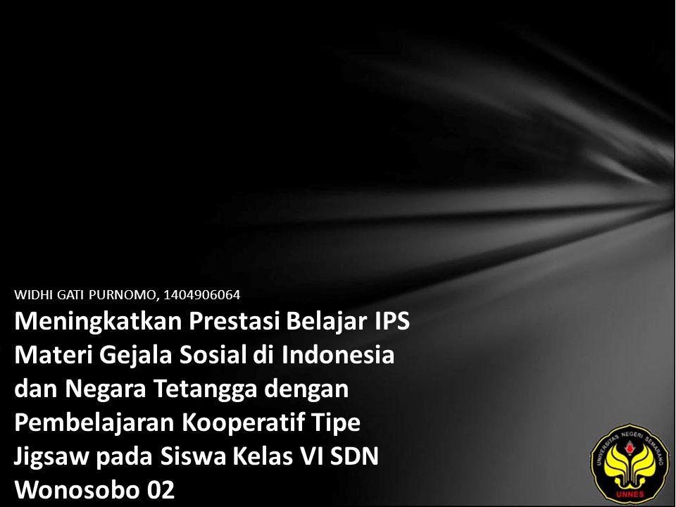 WIDHI GATI PURNOMO, 1404906064 Meningkatkan Prestasi Belajar IPS Materi Gejala Sosial di Indonesia dan Negara Tetangga dengan Pembelajaran Kooperatif