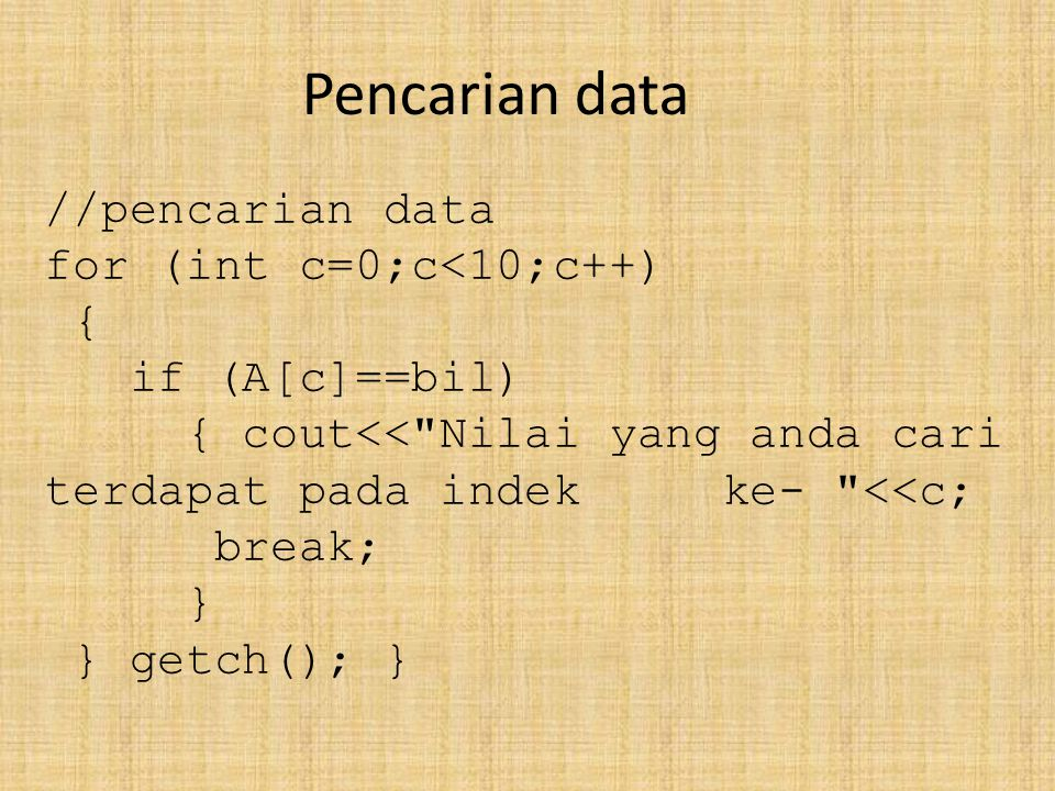 Pencarian data //pencarian data for (int c=0;c<10;c++) { if (A[c]==bil) { cout<<