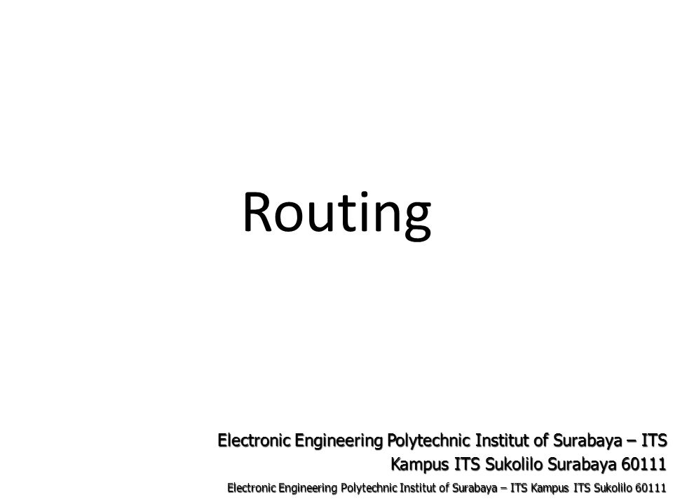 Electronic Engineering Polytechnic Institut of Surabaya – ITS Kampus ITS Sukolilo 60111 Electronic Engineering Polytechnic Institut of Surabaya – ITS Kampus ITS Sukolilo Surabaya 60111 Routing