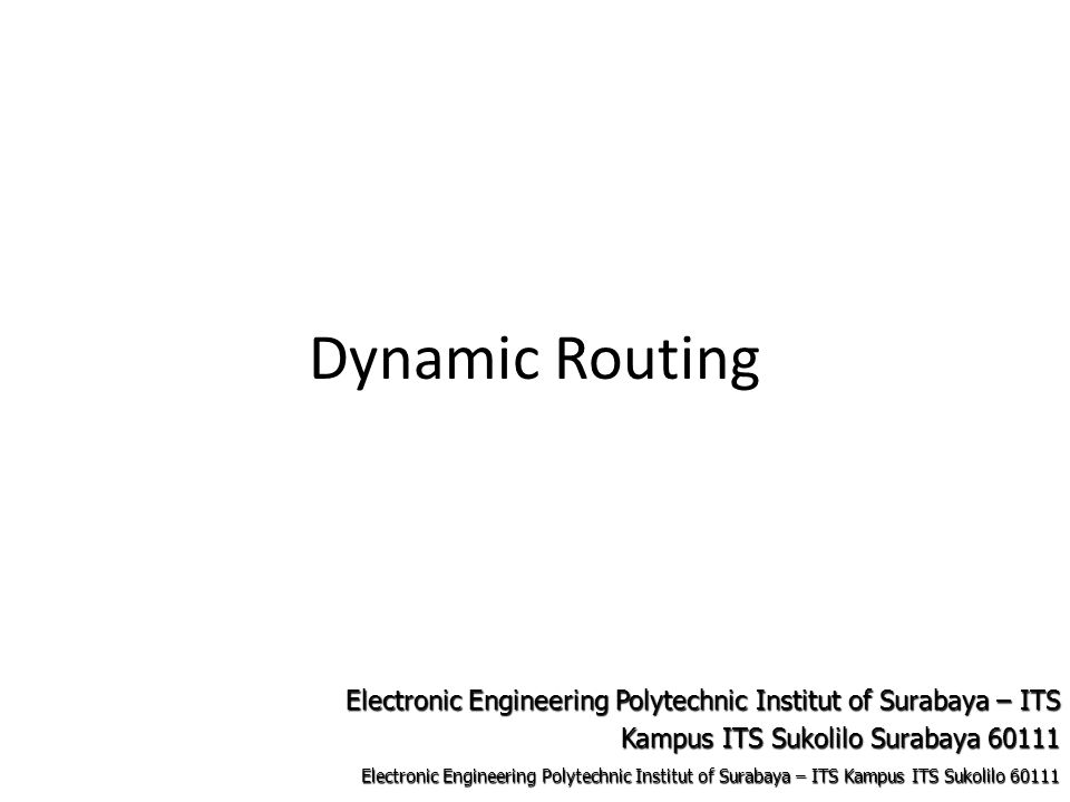 Electronic Engineering Polytechnic Institut of Surabaya – ITS Kampus ITS Sukolilo Electronic Engineering Polytechnic Institut of Surabaya – ITS Kampus ITS Sukolilo Surabaya Dynamic Routing